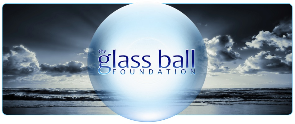 Glass Ball Foundation - Glass Ball Begins! 8.8.2013 Our Exciting Journey is Supported By You